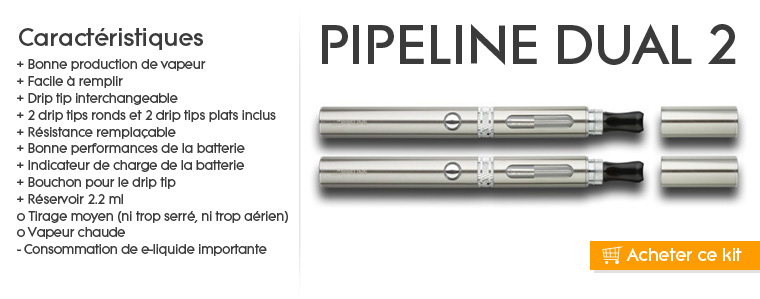 Kit cigarette électronique PIPELINE Dual 2