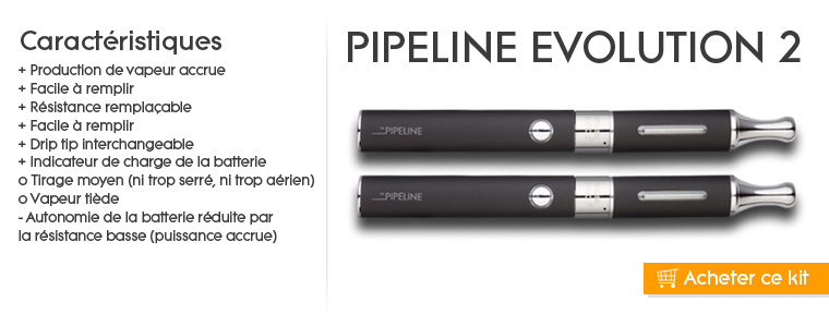 Kit cigarette électronique PIPELINE Evolution 2